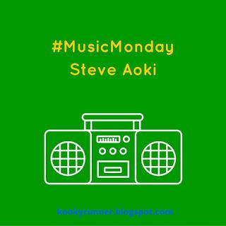 #MusicMonday – Steve Aoki Edition
